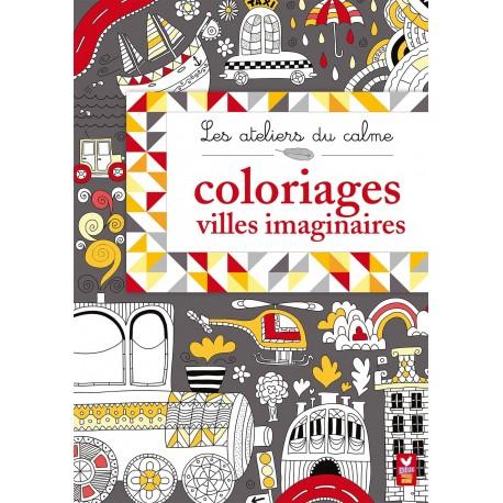 Les ateliers du calme - Coloriages villes imaginaires