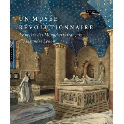 Le musée révolutionnaire - Le musée des Monuments français d'Alexandre Lenoir