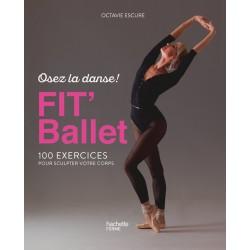Osez la danse ! Fit' Ballet - 100 exercices pour sculpter votre corps