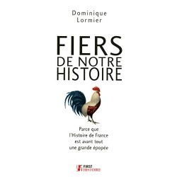 Fiers de notre Histoire - Parce que l'Histoire de France est avant tout une grande épopée