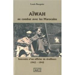 Aiwah au combat avec les Marocains - Souvenirs d'un officier de tirailleurs 1942-1945