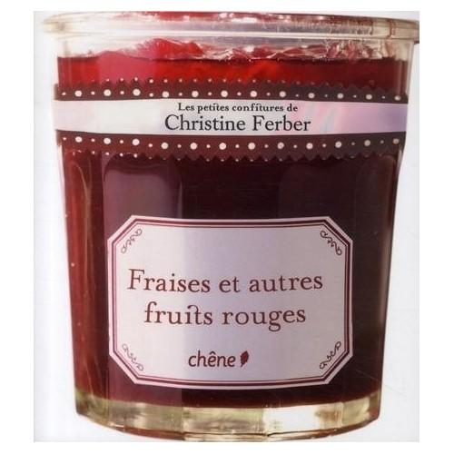 Les petites confitures de Christine Ferber - Fraises et autres fruits rouges