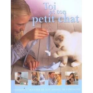 Toi et ton petit chat - Comment t'occuper de ton animal de compagnie