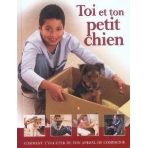 Toi et ton petit chien - Comment t'occuper de ton animal de compagnie