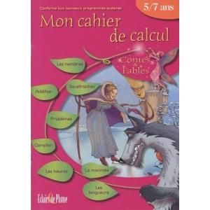 Mon cahier de calcul, contes & fables - 5/7 ans