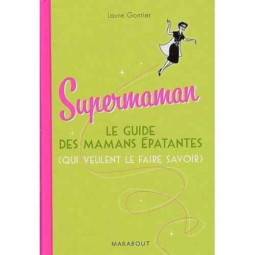 Supermaman - Le guide des mamans épatantes (qui veulent le faire savoir)
